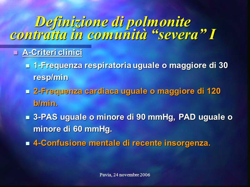"""Pavia, 24 novembre 2006 Definizione di polmonite contratta in comunità """"severa"""" I A-Criteri clinici A-Criteri clinici 1-Frequenza respiratoria uguale"""