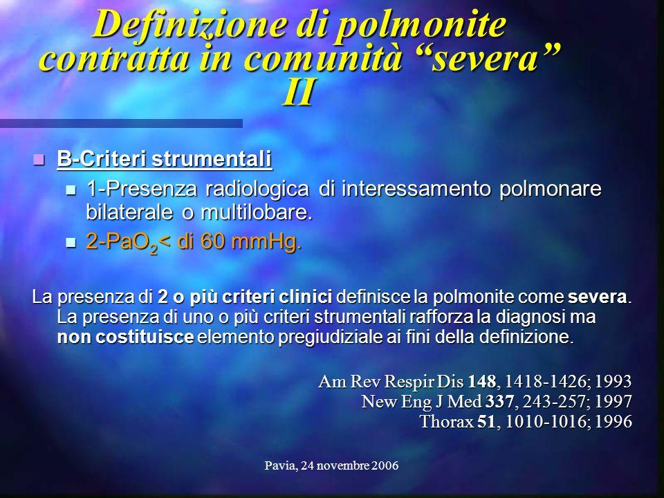 """Pavia, 24 novembre 2006 Definizione di polmonite contratta in comunità """"severa"""" II B-Criteri strumentali B-Criteri strumentali 1-Presenza radiologica"""