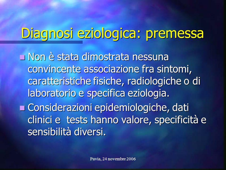 Pavia, 24 novembre 2006 Diagnosi eziologica: premessa Non è stata dimostrata nessuna convincente associazione fra sintomi, caratteristiche fisiche, ra