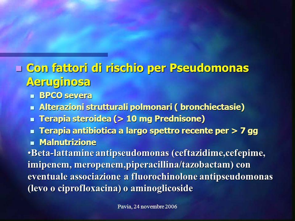 Pavia, 24 novembre 2006 Con fattori di rischio per Pseudomonas Aeruginosa Con fattori di rischio per Pseudomonas Aeruginosa BPCO severa BPCO severa Al