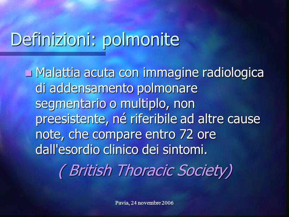 Pavia, 24 novembre 2006 Definizioni: polmonite Malattia acuta con immagine radiologica di addensamento polmonare segmentario o multiplo, non preesiste