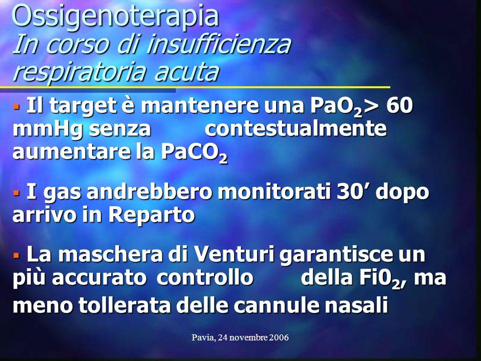 Pavia, 24 novembre 2006 Ossigenoterapia In corso di insufficienza respiratoria acuta  Il target è mantenere una PaO 2 > 60 mmHg senza contestualmente