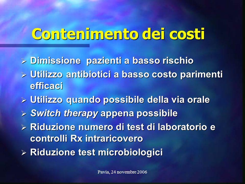 Pavia, 24 novembre 2006 Contenimento dei costi Contenimento dei costi  Dimissione pazienti a basso rischio  Utilizzo antibiotici a basso costo parim