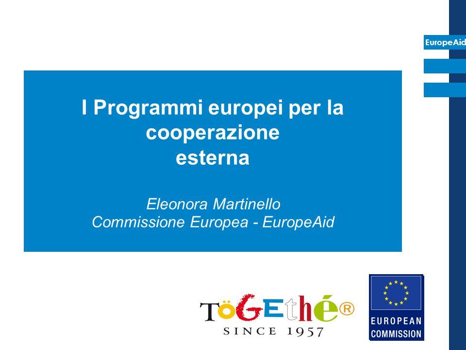 EuropeAid I Programmi europei per la cooperazione esterna Eleonora Martinello Commissione Europea - EuropeAid
