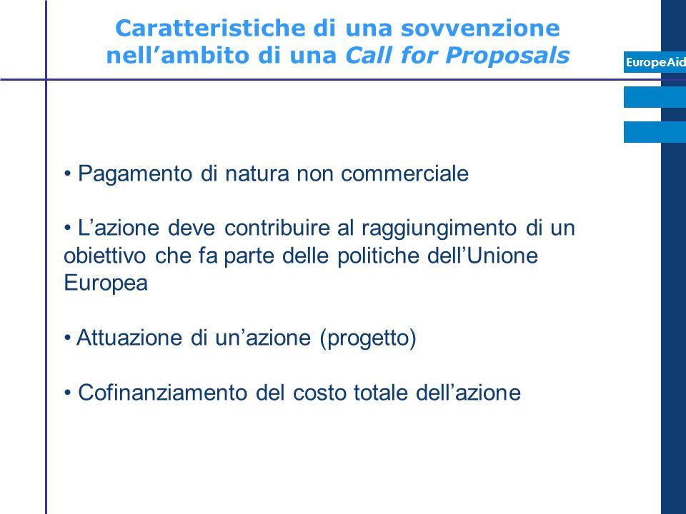 EuropeAid Caratteristiche di una sovvenzione nell'ambito di una Call for Proposals Pagamento di natura non commerciale L'azione deve contribuire al ra