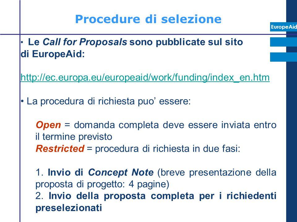 EuropeAid Procedure di selezione Le Call for Proposals sono pubblicate sul sito di EuropeAid: http://ec.europa.eu/europeaid/work/funding/index_en.htm