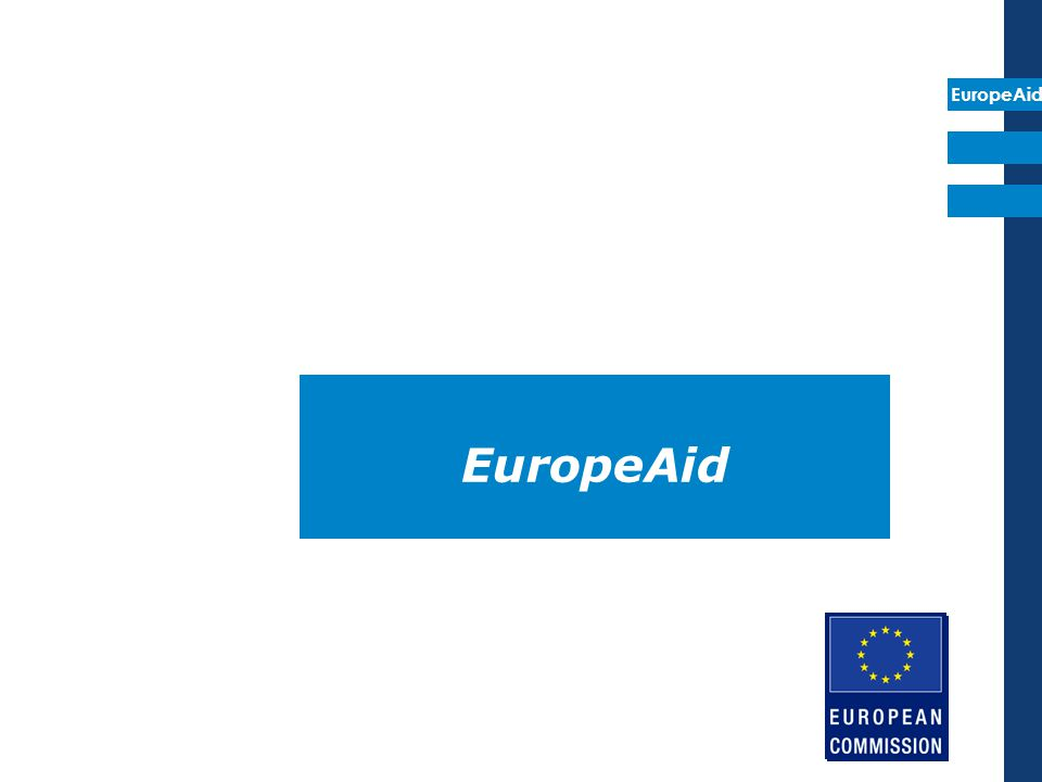 EuropeAid fa parte dell' European Commission's external relations family: DG External Relations (RELEX) DG Development (DEV) DG Enlargement (ELARG) DG Trade EC's Humanitarian Office (ECHO) ….