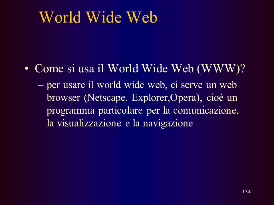 133 World Wide Web Che cos'è il World Wide Web (WWW)? - Insieme di pagine web pubblicate nei Siti –internet, servizi per la visualizzazione di testi,