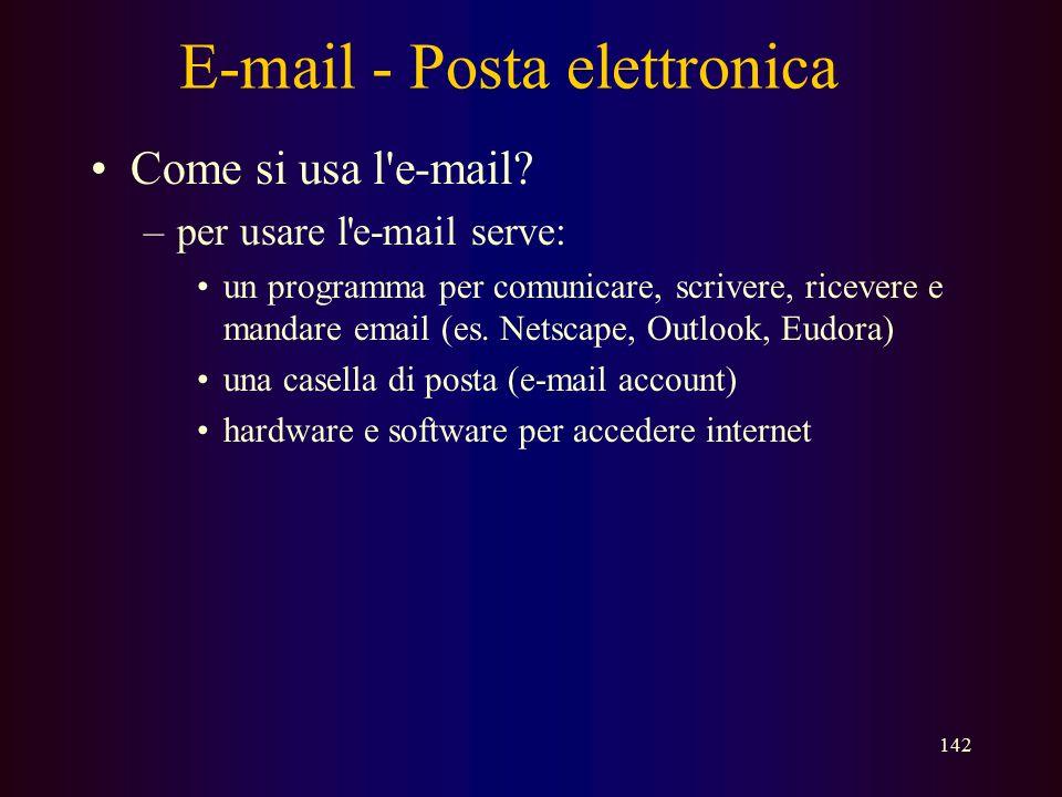 141 E-mail - Posta elettronica Che cos'è l'e-mail? –e-mail = electronic mail (posta elettronica) –un metodo per scambiare messaggi elettronici tra com