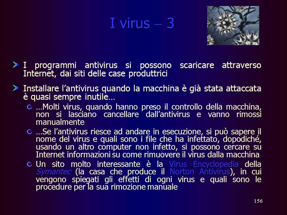 155 I virus  2 Installare un buon programma antivirus e tenerlo costantemente aggiornato costituisce sempre la miglior difesa contro i virus; l'aggio