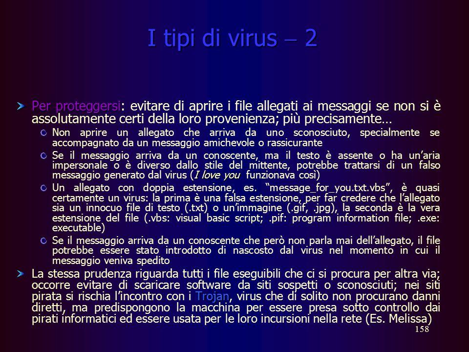 157 I tipi di virus  1 Programmi eseguibili.exe Programmi eseguibili: dall'apparenza innocua, caratterizzati (in genere) dall'estensione.exe; possono