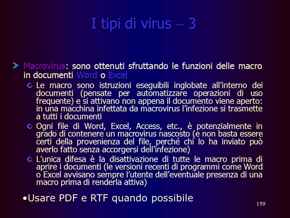 158 I tipi di virus  2 Per proteggersi Per proteggersi: evitare di aprire i file allegati ai messaggi se non si è assolutamente certi della loro prov