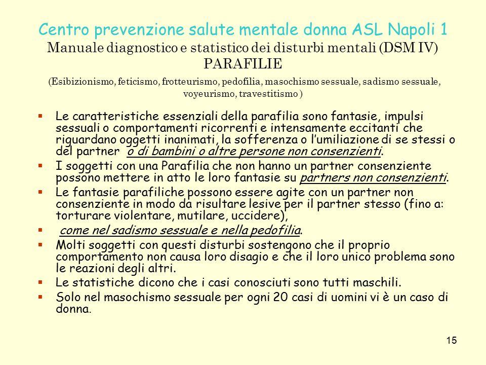 15 Centro prevenzione salute mentale donna ASL Napoli 1 Manuale diagnostico e statistico dei disturbi mentali (DSM IV) PARAFILIE (Esibizionismo, fetic