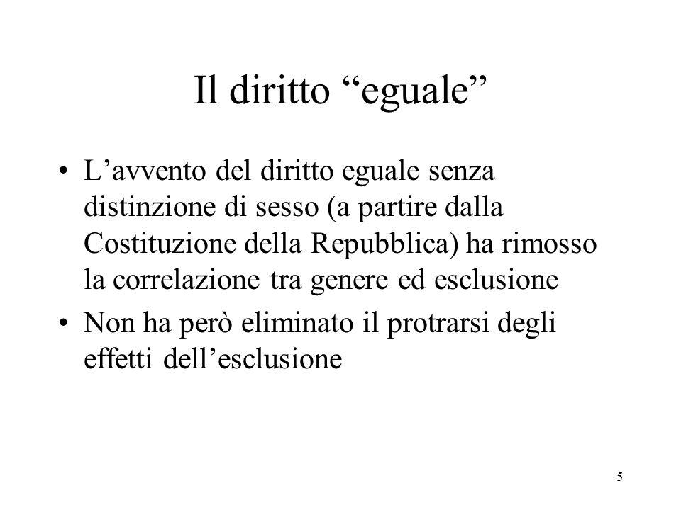 """5 Il diritto """"eguale"""" L'avvento del diritto eguale senza distinzione di sesso (a partire dalla Costituzione della Repubblica) ha rimosso la correlazio"""