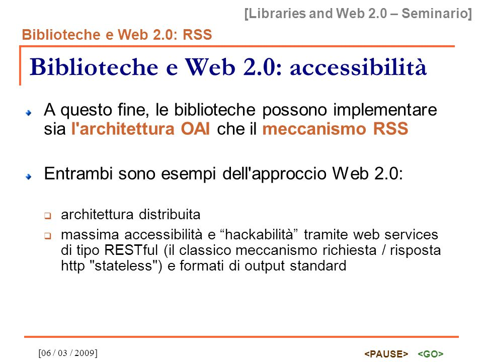 [Libraries and Web 2.0 – Seminario] Biblioteche e Web 2.0: RSS [06 / 03 / 2009] Biblioteche e Web 2.0: accessibilità A questo fine, le biblioteche pos