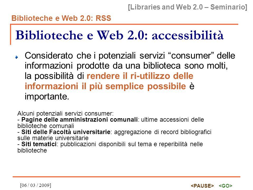 [Libraries and Web 2.0 – Seminario] Biblioteche e Web 2.0: RSS [06 / 03 / 2009] Biblioteche e Web 2.0: accessibilità Considerato che i potenziali serv