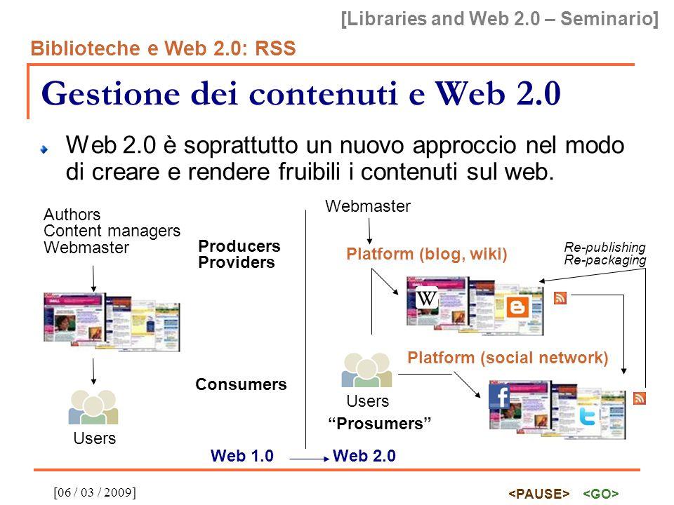 [Libraries and Web 2.0 – Seminario] Biblioteche e Web 2.0: RSS [06 / 03 / 2009] Gestione dei contenuti e Web 2.0 Web 2.0 è soprattutto un nuovo approccio nel modo di creare e rendere fruibili i contenuti sul web.
