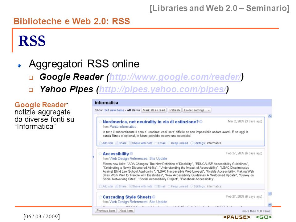 [Libraries and Web 2.0 – Seminario] Biblioteche e Web 2.0: RSS [06 / 03 / 2009] RSS Aggregatori RSS online  Google Reader (http://www.google.com/read