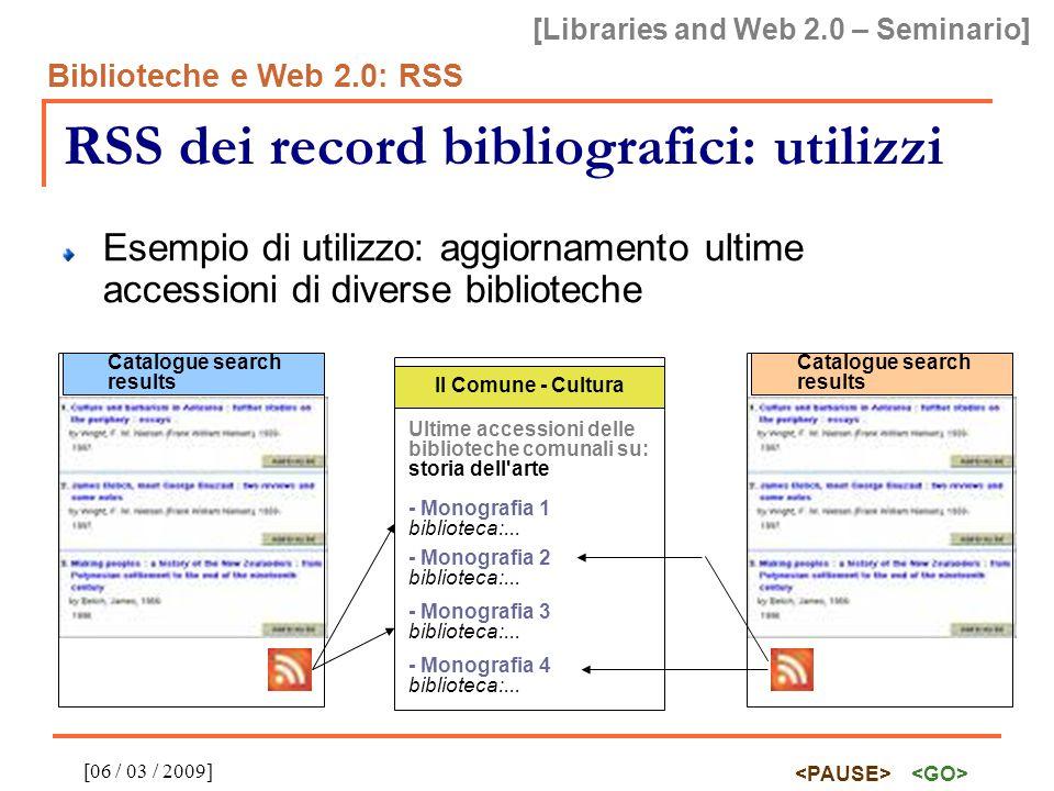 [Libraries and Web 2.0 – Seminario] Biblioteche e Web 2.0: RSS [06 / 03 / 2009] RSS dei record bibliografici: utilizzi Esempio di utilizzo: aggiorname