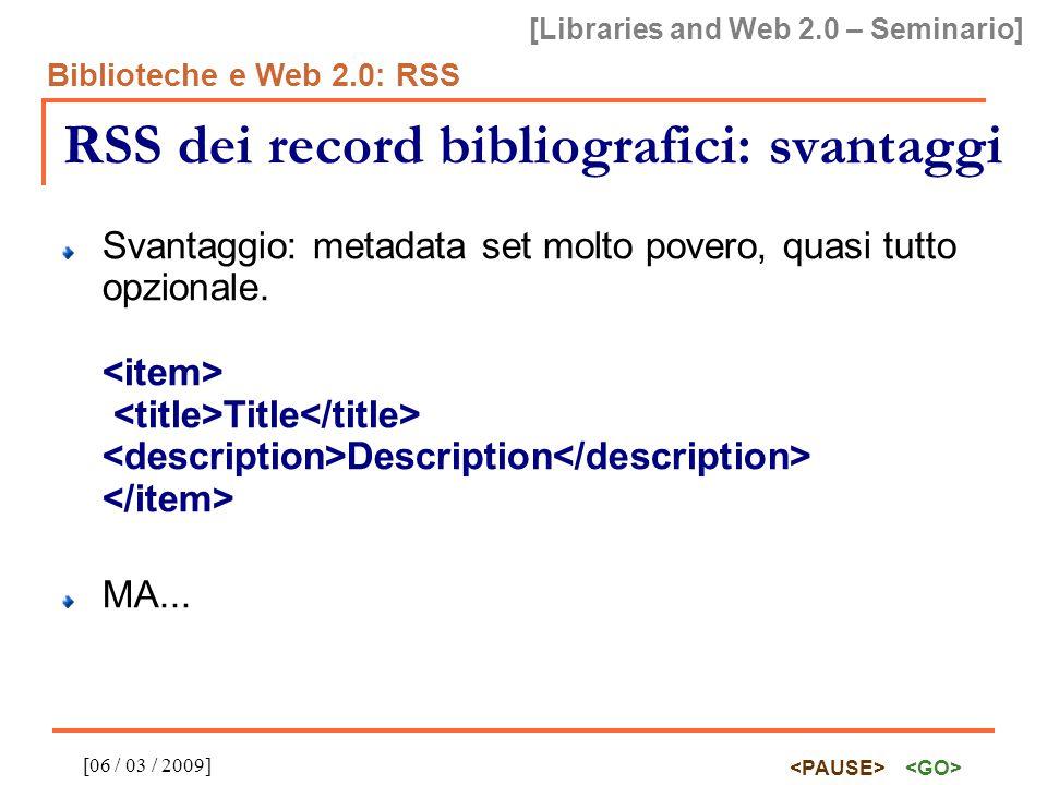 [Libraries and Web 2.0 – Seminario] Biblioteche e Web 2.0: RSS [06 / 03 / 2009] RSS dei record bibliografici: svantaggi Svantaggio: metadata set molto