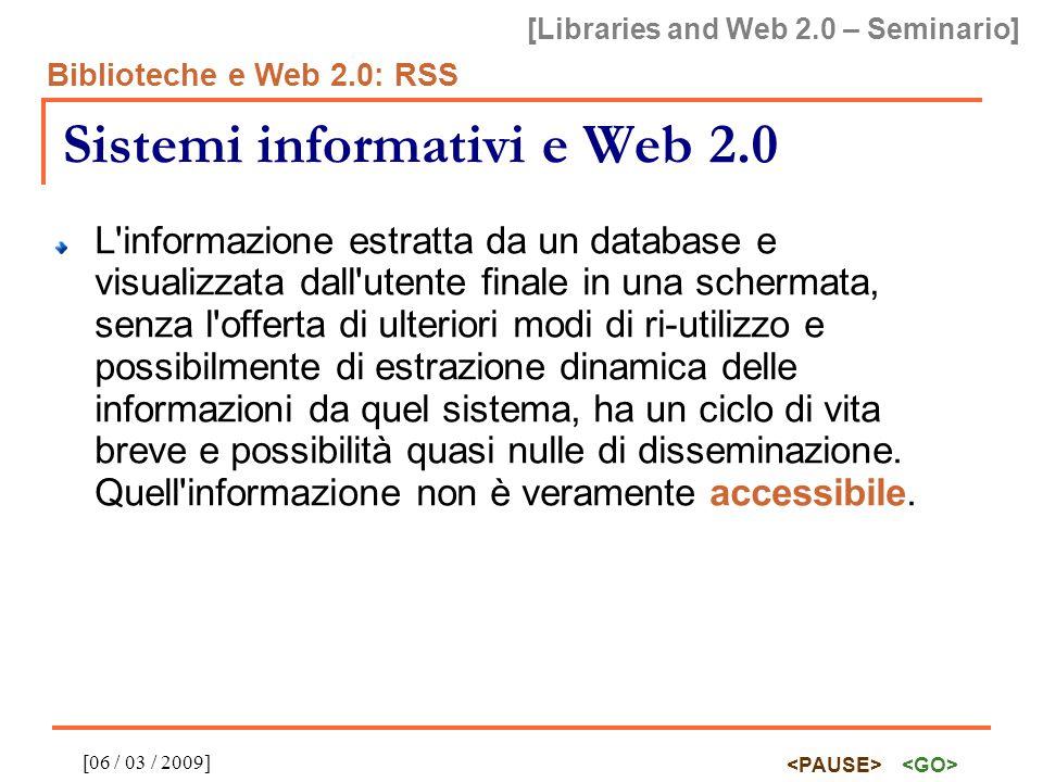 [Libraries and Web 2.0 – Seminario] Biblioteche e Web 2.0: RSS [06 / 03 / 2009] RSS dei record bibliografici: svantaggi Svantaggio: metadata set molto povero, quasi tutto opzionale.
