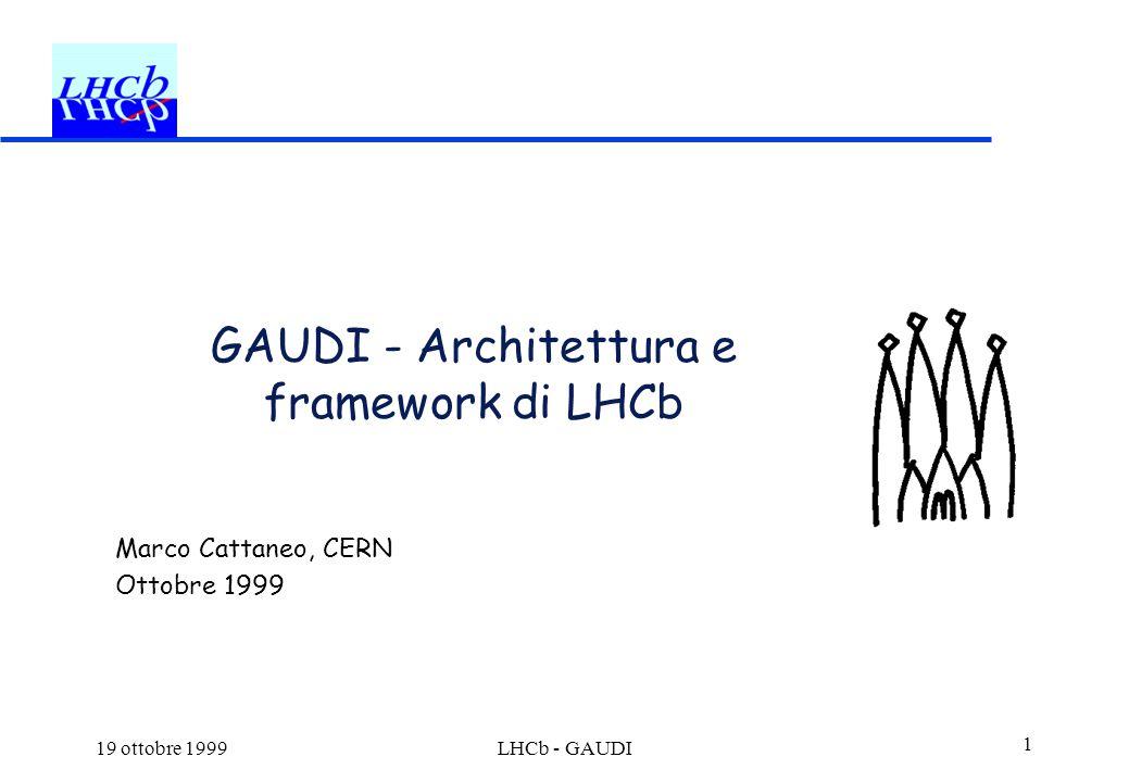 19 ottobre 1999LHCb - GAUDI 1 GAUDI - Architettura e framework di LHCb Marco Cattaneo, CERN Ottobre 1999