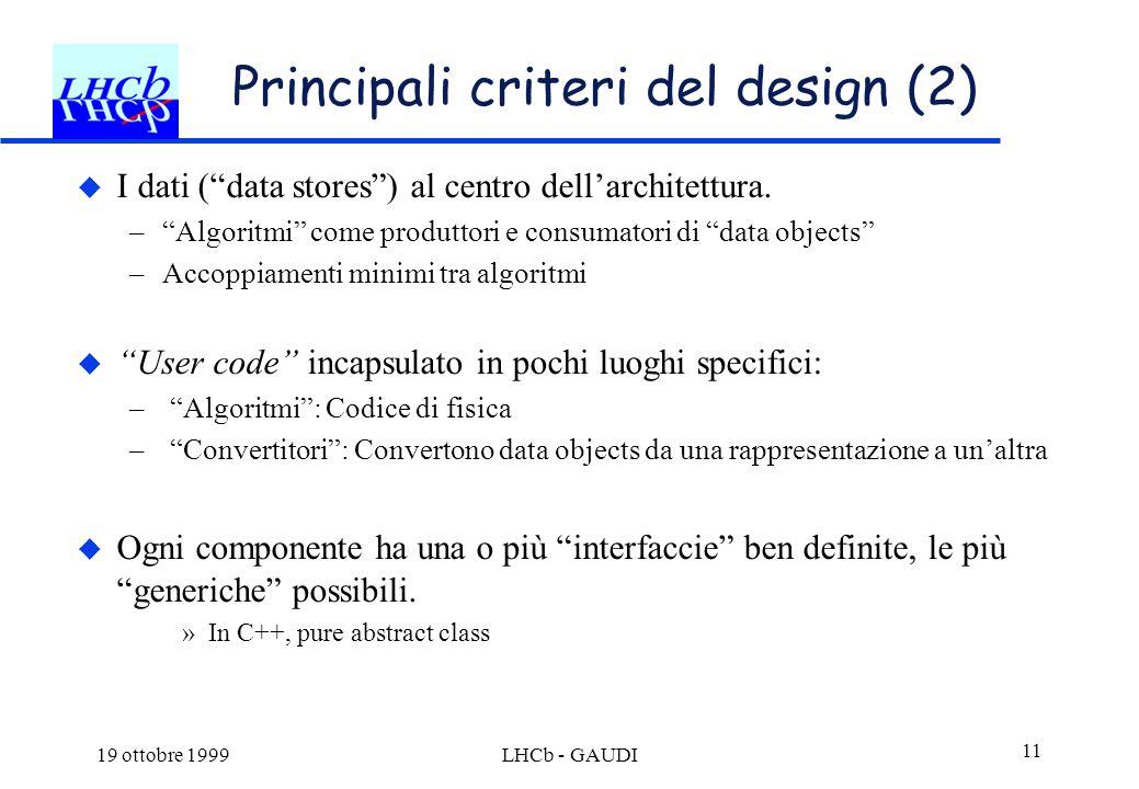 """19 ottobre 1999LHCb - GAUDI 11 Principali criteri del design (2)  I dati (""""data stores"""") al centro dell'architettura. –""""Algoritmi"""" come produttori e"""