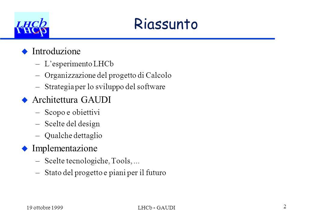 19 ottobre 1999LHCb - GAUDI 2 Riassunto  Introduzione –L'esperimento LHCb –Organizzazione del progetto di Calcolo –Strategia per lo sviluppo del soft