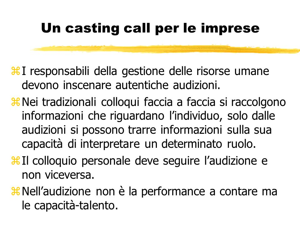 Un casting call per le imprese zI responsabili della gestione delle risorse umane devono inscenare autentiche audizioni. zNei tradizionali colloqui fa