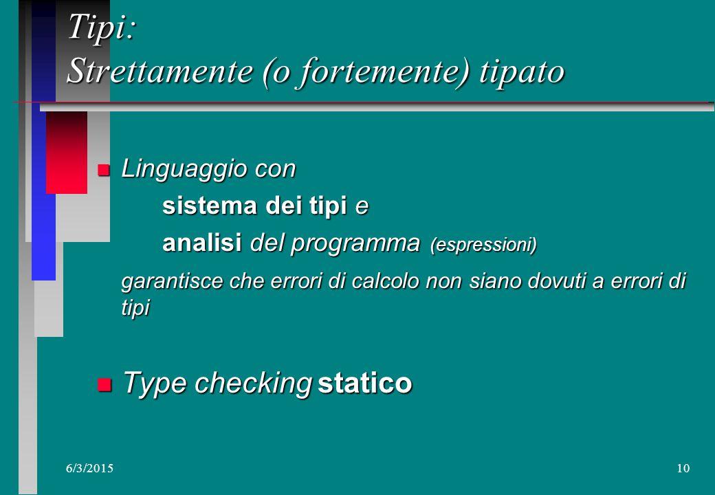 6/3/20159 Tipi: Classificare n Solo espressioni Associare ad ogni espressione un tipoAssociare ad ogni espressione un tipo Un unico tipoUn unico tipo