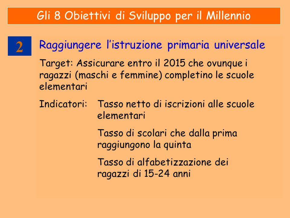 2 Raggiungere l'istruzione primaria universale Target: Assicurare entro il 2015 che ovunque i ragazzi (maschi e femmine) completino le scuole elementa