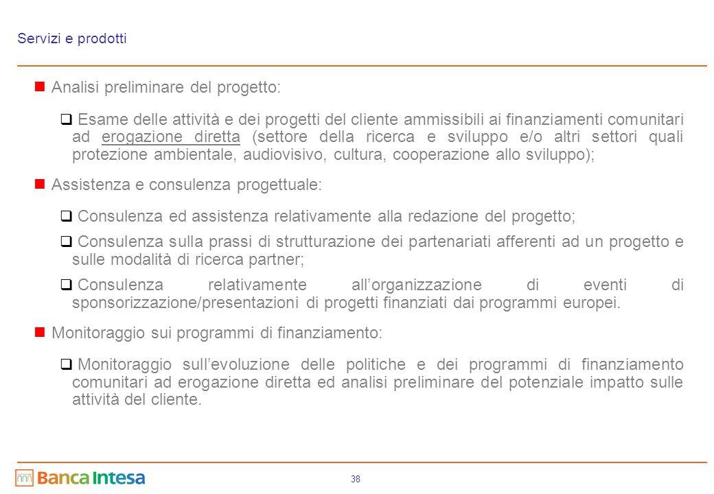 38 Servizi e prodotti Analisi preliminare del progetto:  Esame delle attività e dei progetti del cliente ammissibili ai finanziamenti comunitari ad e