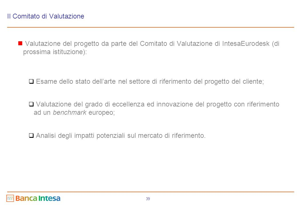 39 Il Comitato di Valutazione Valutazione del progetto da parte del Comitato di Valutazione di IntesaEurodesk (di prossima istituzione):  Esame dello