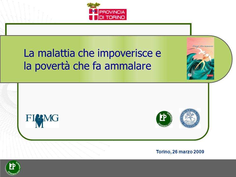 La malattia che impoverisce e la povertà che fa ammalare Torino, 26 marzo 2009