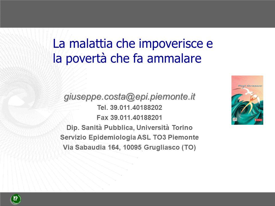 La malattia che impoverisce e la povertà che fa ammalare giuseppe.costa@epi.piemonte.it Tel.