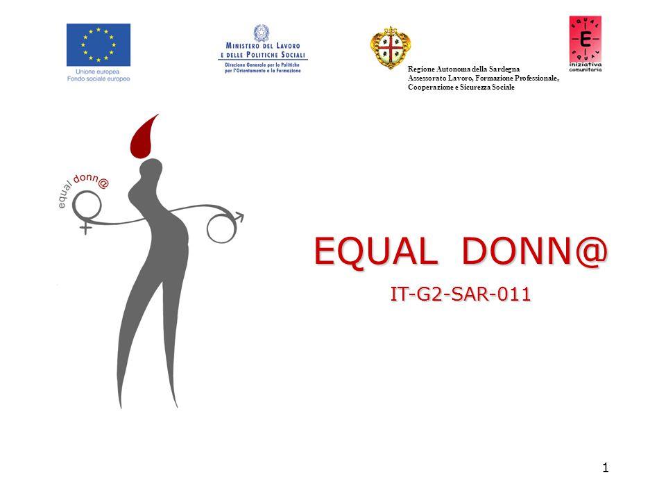 1 EQUAL DONN@ IT-G2-SAR-011 Regione Autonoma della Sardegna Assessorato Lavoro, Formazione Professionale, Cooperazione e Sicurezza Sociale