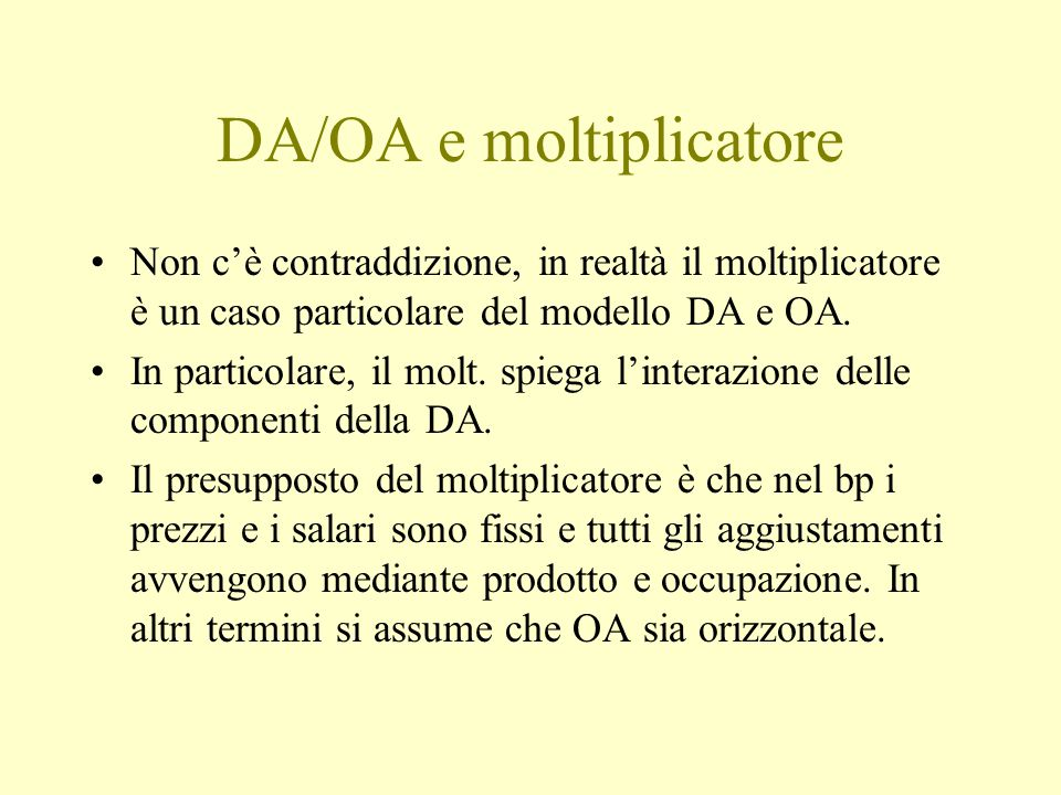DA/OA e moltiplicatore Non c'è contraddizione, in realtà il moltiplicatore è un caso particolare del modello DA e OA. In particolare, il molt. spiega