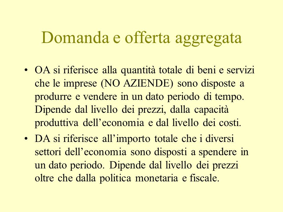 Domanda e offerta aggregata OA si riferisce alla quantità totale di beni e servizi che le imprese (NO AZIENDE) sono disposte a produrre e vendere in un dato periodo di tempo.