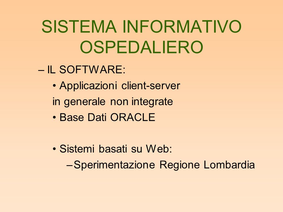 SISTEMA INFORMATIVO OSPEDALIERO –IL SOFTWARE: Applicazioni client-server in generale non integrate Base Dati ORACLE Sistemi basati su Web: –Sperimenta