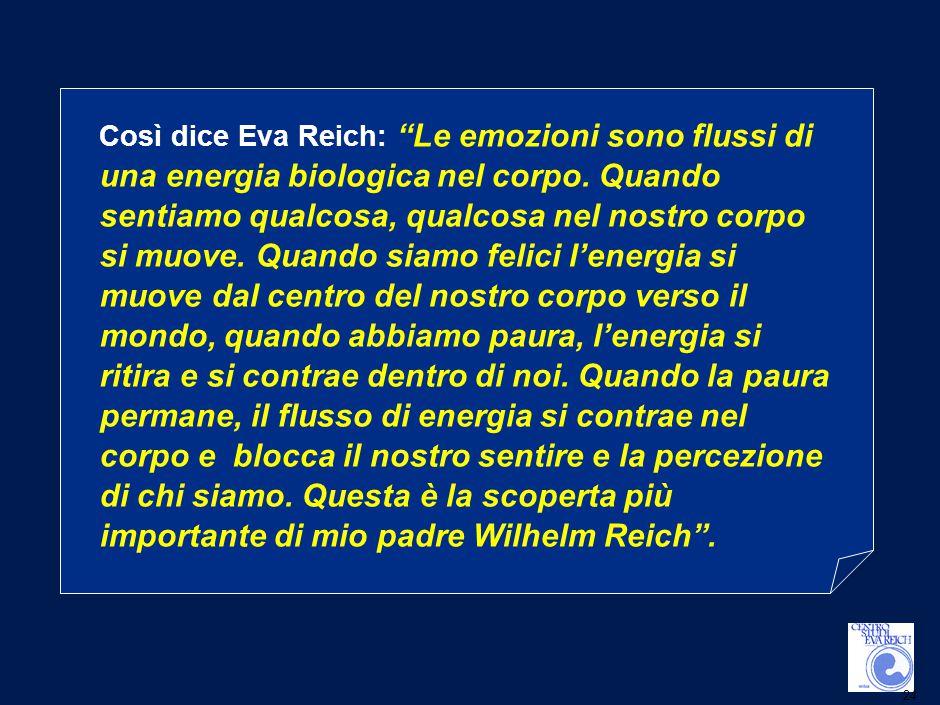 24 Così dice Eva Reich: Le emozioni sono flussi di una energia biologica nel corpo.