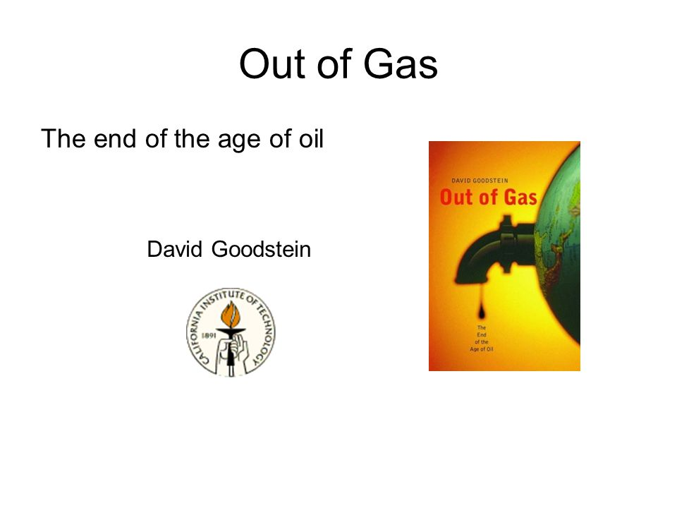 Out of Gas The end of the age of oil David Goodstein