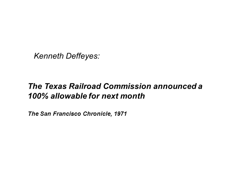 The Texas Railroad Commission announced a 100% allowable for next month The San Francisco Chronicle, 1971 Kenneth Deffeyes: