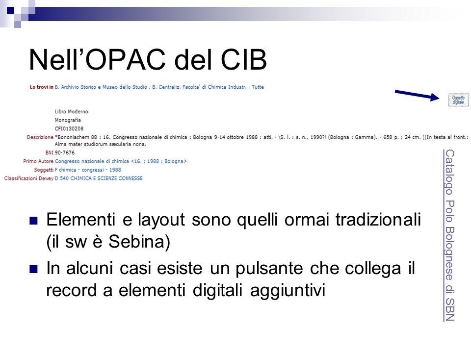 Nell'OPAC del CIB Elementi e layout sono quelli ormai tradizionali (il sw è Sebina) In alcuni casi esiste un pulsante che collega il record a elementi digitali aggiuntivi Catalogo Polo Bolognese di SBN
