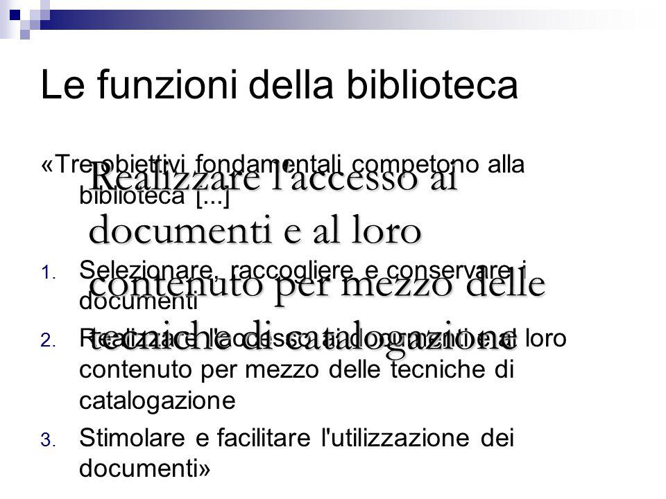 Le funzioni della biblioteca «Tre obiettivi fondamentali competono alla biblioteca [...] 1.