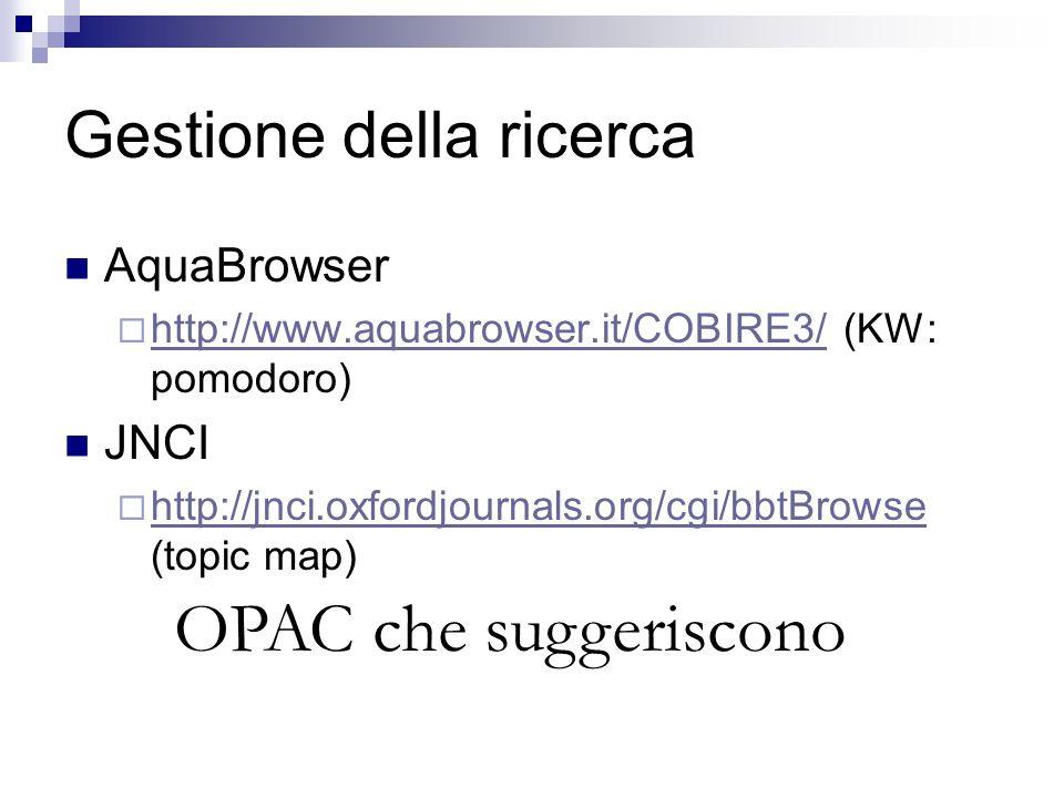 Gestione della ricerca AquaBrowser  http://www.aquabrowser.it/COBIRE3/ (KW: pomodoro) http://www.aquabrowser.it/COBIRE3/ JNCI  http://jnci.oxfordjournals.org/cgi/bbtBrowse (topic map) http://jnci.oxfordjournals.org/cgi/bbtBrowse OPAC che suggeriscono
