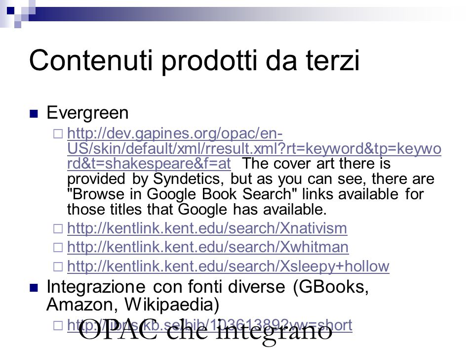 Contenuti prodotti da terzi Evergreen  http://dev.gapines.org/opac/en- US/skin/default/xml/rresult.xml?rt=keyword&tp=keywo rd&t=shakespeare&f=at The