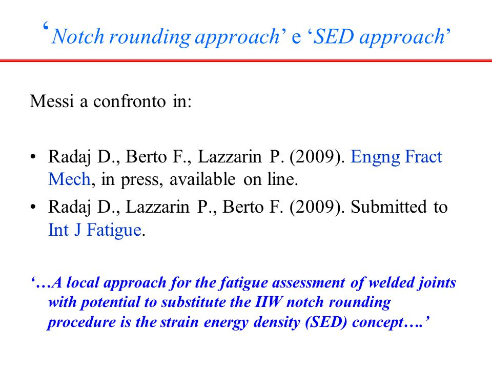 ' Notch rounding approach' e 'SED approach' Messi a confronto in: Radaj D., Berto F., Lazzarin P.
