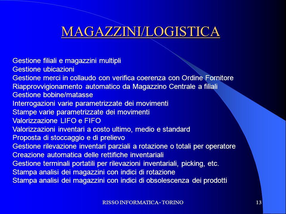 RISSO INFORMATICA - TORINO13 MAGAZZINI/LOGISTICA Gestione filiali e magazzini multipli Gestione ubicazioni Gestione merci in collaudo con verifica coe
