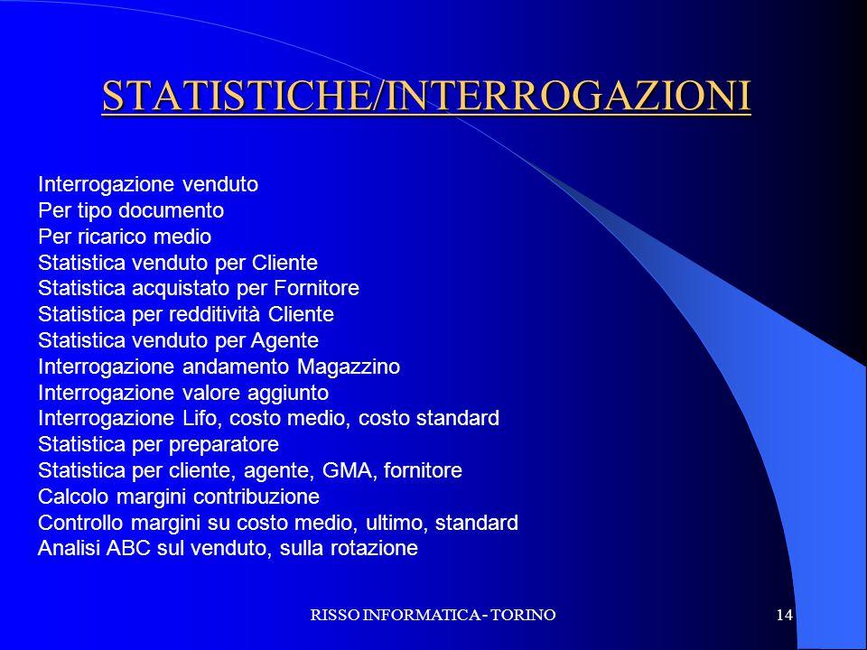 RISSO INFORMATICA - TORINO14 STATISTICHE/INTERROGAZIONI Interrogazione venduto Per tipo documento Per ricarico medio Statistica venduto per Cliente St