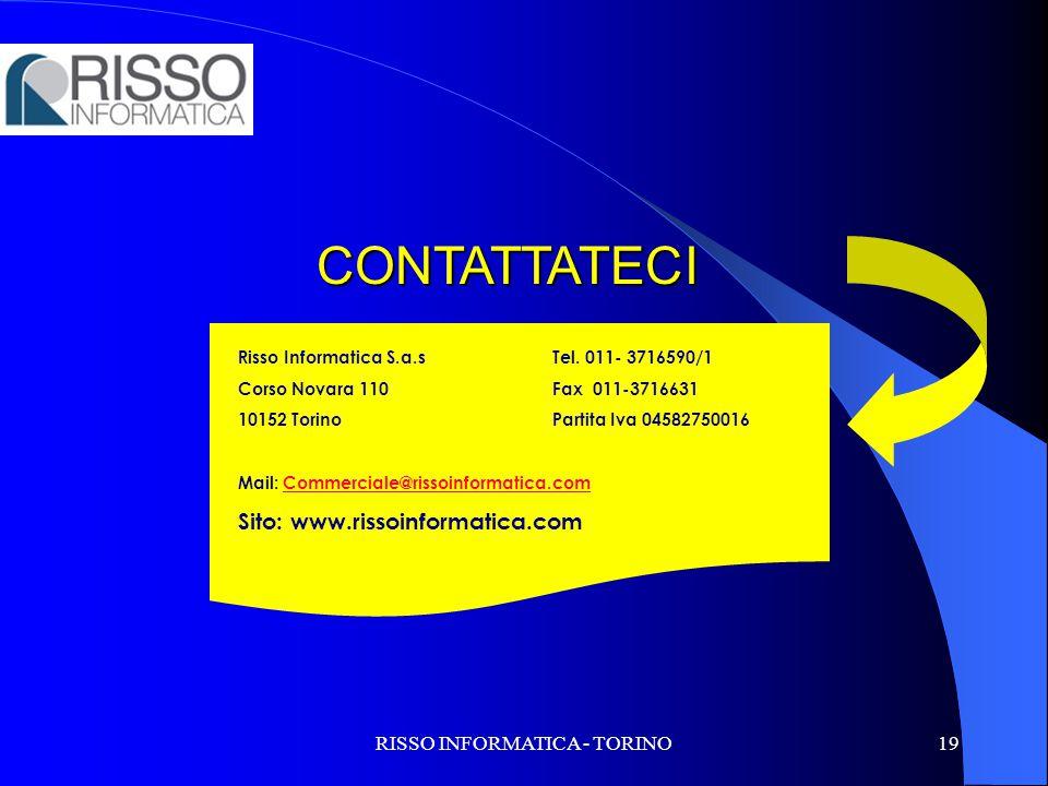 RISSO INFORMATICA - TORINO19 CONTATTATECI Risso Informatica S.a.sTel. 011- 3716590/1 Corso Novara 110Fax 011-3716631 10152 TorinoPartita Iva 045827500